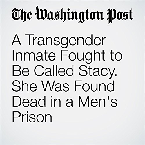 A Transgender Inmate Fought to Be Called Stacy. She Was Found Dead in a Men's Prison cover art