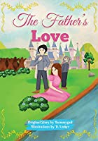 The Father's Love: Christian Children's Picture Book about the Love of Jesus