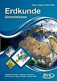 Erdkunde Grundwissen Band 1: Geografische Methoden – Morphologie – Topografie – Flora und Fauna – Staaten und Politik – Klima und Wetter