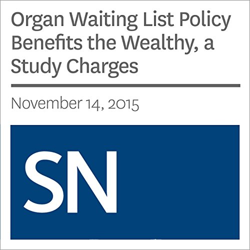 Organ Waiting List Policy Benefits the Wealthy, a Study Charges audiobook cover art