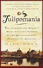 Tulipomania : The Story of the World's Most Coveted Flower & the Extraordinary Passions It Aroused by Dash, Mike unknown edition [Paperback(2001)]