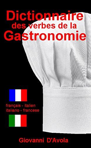 DICTIONNAIRE DES VERBES DE LA GASTRONOMIE: français - italien / italiano - francese (French Edition)