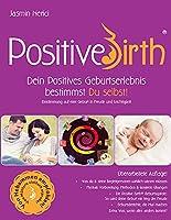Positive Birth - Dein positives Geburtserlebnis bestimmst Du selbst!: Einstimmung auf eine Geburt in Freude und Leichtigkeit