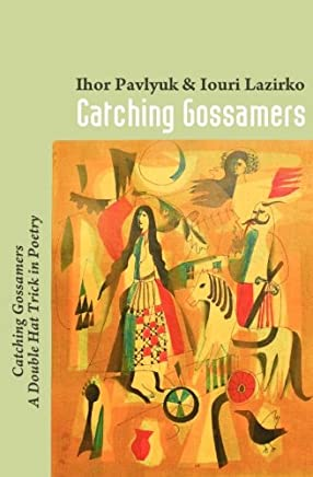 Catching Gossamers: Catching Gossamers~A Double Hat Trick in Poetry