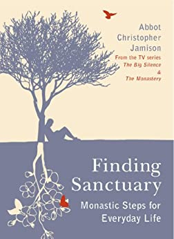 Finding Sanctuary: Monastic steps for Everyday Life by [Christopher Jamison]