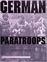 German Paratroops, Uniforms, Insignia & Equipment of the Fallschirmjager in Wwii: Uniforms, Insignia & Equipment of the Fallschirmjager in World War II (Schiffer Military History)