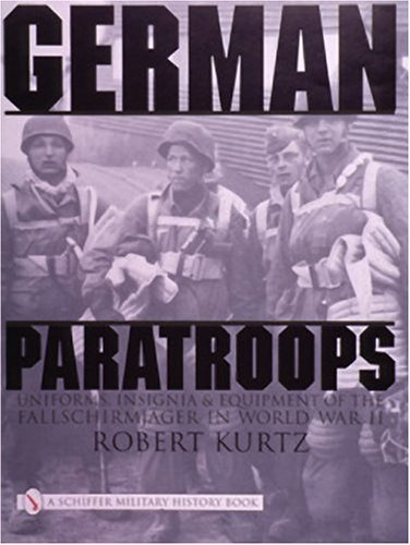 German Paratroops: Uniforms, Insignia & Equipment of the Fallschirmjager in World War II (Schiffer Military History)