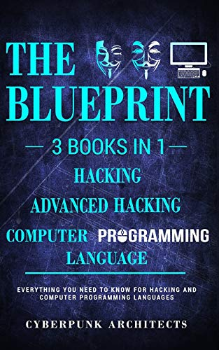 Computer Programming Languages & Hacking & Advanced Hacking: 3 Books in 1: THE BLUEPRINT: Everything You Need To Know