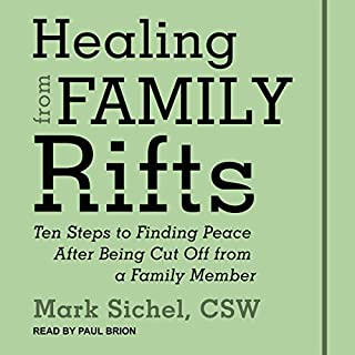 Healing From Family Rifts     Ten Steps to Finding Peace After Being Cut Off From a Family Member              By:                                                                                                                                 Mark Sichel                               Narrated by:                                                                                                                                 Paul Brion                      Length: 8 hrs and 11 mins     9 ratings     Overall 4.9