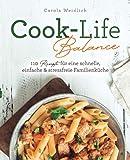 Cook-Life-Balance: 110 Rezepte für eine schnelle, einfache & stressfreie Familienküche