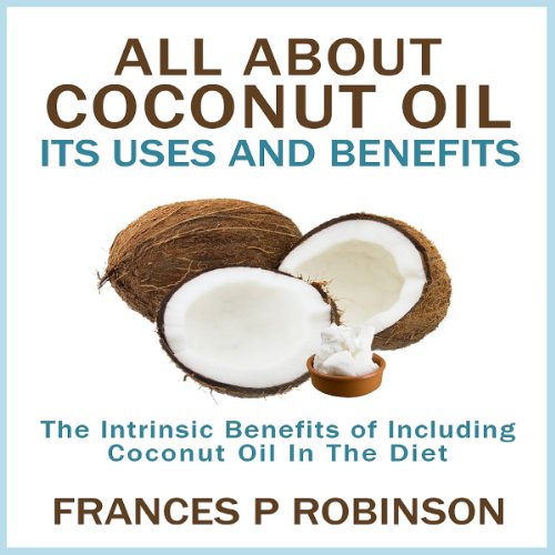 All About Coconut Oil: Its Uses and Benefits audiobook cover art
