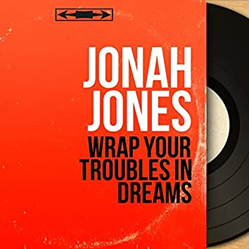 Wrap Your Troubles in Dreams (Mono Version)