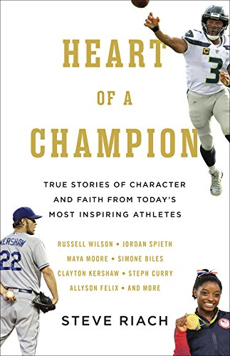 Heart of a Champion: True Stories of Character and Faith from Today's Most Inspiring Athletes