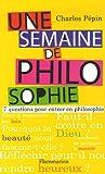 Une semaine de philosophie - 7 questions pour entrer en philosophie - Flammarion - 05/10/2006