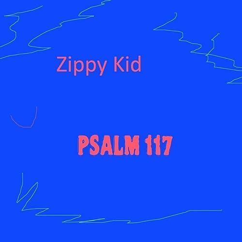 Amazon.com: Psalm 117: Zippy Kid: MP3 Downloads