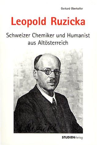 Leopold Ruzicka (1887-1976): Schweizer Chemiker und Humanist aus Altösterreich