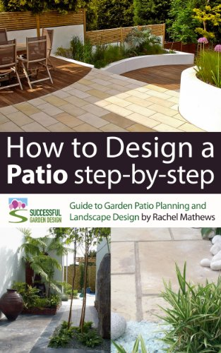 How to Design A Patio Step-by-Step - A Guide to Garden Patio Planning and Landscape Design ('How to Plan a Garden' Series Book 3)