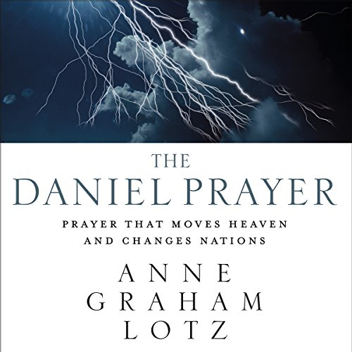 The Daniel Prayer     Prayer That Moves Heaven and Changes Nations              By:                                                                                                                                 Anne Graham Lotz                               Narrated by:                                                                                                                                 Anne Graham Lotz                      Length: 6 hrs and 9 mins     173 ratings     Overall 4.7