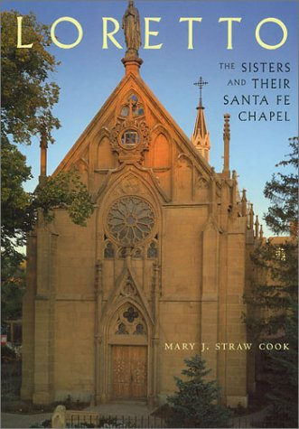 Loretto: The Sisters and Their Santa Fe Chapel: The Sisters and Their Santa Fe Chapel