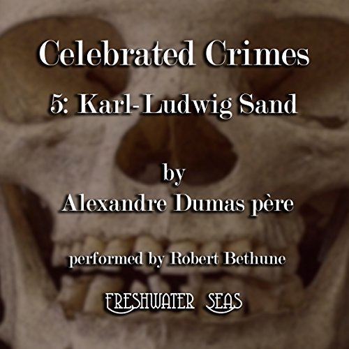 Karl-Ludwig Sand     Celebrated Crimes, Book 5              By:                                                                                                                                 Alexandre Dumas père                               Narrated by:                                                                                                                                 Robert Bethune                      Length: 2 hrs and 28 mins     Not rated yet     Overall 0.0