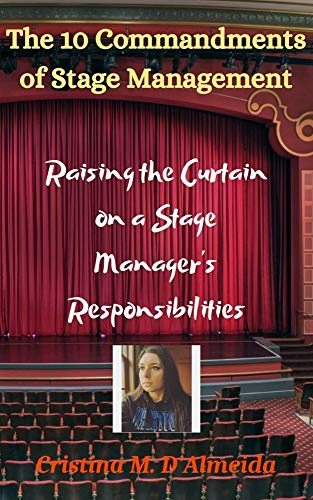 The 10 Commandments of Stage Management: Raising the Curtain on a Stage Manager's Responsibilities