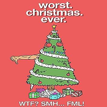 Worst. Christmas. Ever. : OMG! WTF? SMH... FML!