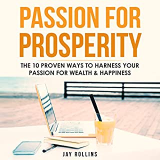 Passion for Prosperity: The 10 Proven Ways to Harness Your Passion for Wealth & Happiness                   By:                                                                                                                                 Jay K Rollins                               Narrated by:                                                                                                                                 Shawna Wolf                      Length: 1 hr and 29 mins     Not rated yet     Overall 0.0