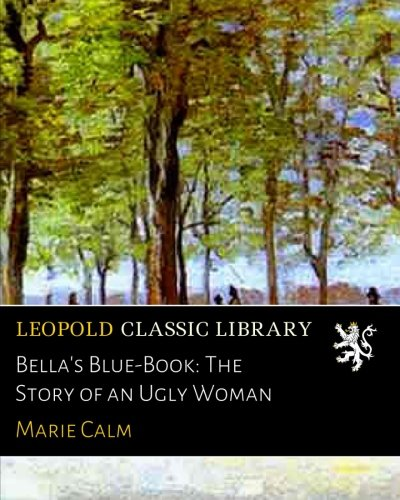 Bella's Blue-Book: The Story of an Ugly Woman