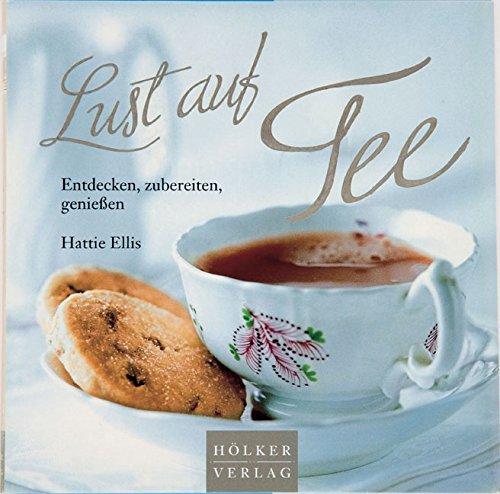 Lust auf Tee: Entdecken, zubereiten, geniessen