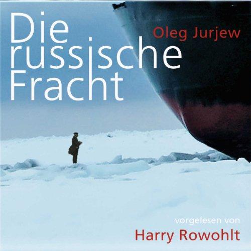 Die russische Fracht                   De :                                                                                                                                 Oleg Jurjew                               Lu par :                                                                                                                                 Harry Rowohlt                      Durée : 5 h et 58 min     Pas de notations     Global 0,0
