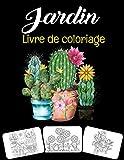 Jardin Livre de Coloriage: Mon livre de coloriage de jardin incroyable avec des fleurs, des plantes, des plantes succulentes et bien plus encore. Meilleur cadeau pour les filles