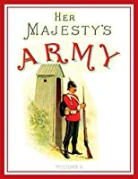 Her Majesty's Army 1888: A Descripitive Account of the various regiments now comprising the Queen's Forces & Indian and Colonial Forces; VOLUME2