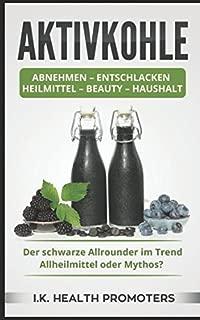 AKTIVKOHLE: Abnehmen - Entschlacken - Heilmittel - Beauty - Haushalt: Der schwarze Allrounder im Trend: Allheilmittel oder Mythos? (German Edition)