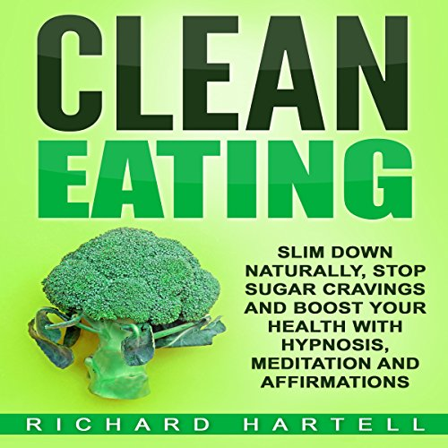 Clean Eating     Slim Down Naturally, Stop Sugar Cravings and Boost Your Health with Hypnosis, Meditation and Affirmations              By:                                                                                                                                 Richard Hartell                               Narrated by:                                                                                                                                 InnerPeace Productions                      Length: 1 hr and 42 mins     4 ratings     Overall 5.0