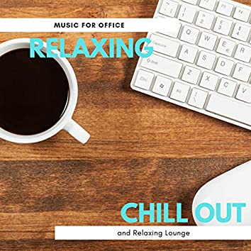 Relaxing Chillout - Music For Office And Relaxing Lounge