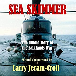 Sea Skimmer     The Untold Story of the Falklands War              By:                                                                                                                                 Larry Jeram-Croft                               Narrated by:                                                                                                                                 Larry Jeram-Croft                      Length: 8 hrs and 51 mins     19 ratings     Overall 3.9