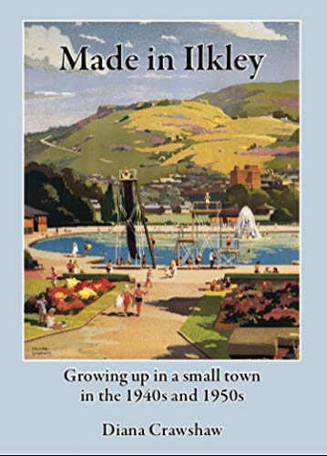 Made in Ilkley : Growing up in a small town in the 1940's and 1950's (English Edition)