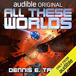 All These Worlds     Bobiverse, Book 3              Written by:                                                                                                                                 Dennis E. Taylor                               Narrated by:                                                                                                                                 Ray Porter                      Length: 7 hrs and 56 mins     808 ratings     Overall 4.8