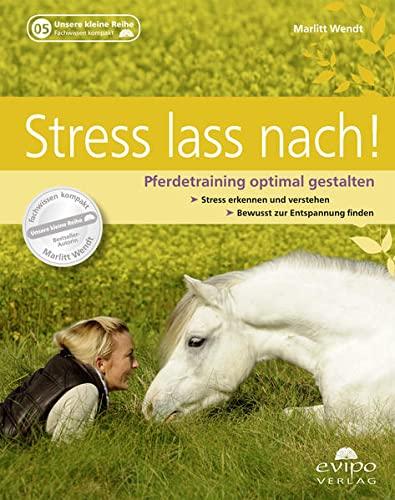 Stress lass nach!: Pferdetraining optimal gestalten
