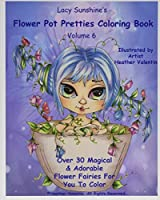 Lacy Sunshine's Flower Pot Pretties Coloring Book: Magical Bloomin' Flower Fairies (Lacy Sunshine's Coloring Book)