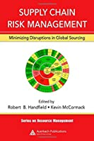 Supply Chain Risk Management: Minimizing Disruptions in Global Sourcing (Resource Management)