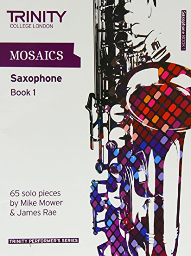 Mosaics Saxophone Book 1: Saxophone Teaching Material (Trinity Performers Series)
