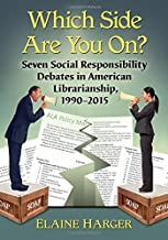 Which Side Are You On? Seven Social Responsibility Debates in American Librarianship, 1990-2015