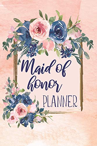 Maid Of Honor Planner: Monthly And Weekly Appointment Tracker With MOH Duty Checklist, Vendors, Party Planner