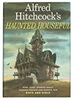 Alfred Hitchcock's Haunted Houseful: Nine Cool Stories About Haunted Houses and Ghosts for Boys and Girls 0394870417 Book Cover