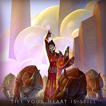 Till Your Heart Is Still
