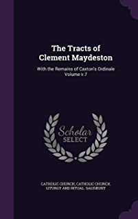 The Tracts of Clement Maydeston: With the Remains of Caxton's Ordinale Volume V.7