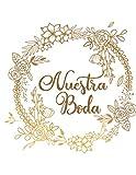 Nuestra Boda: Organizador y Agenda para Novias o Novios para planear todas las actividades previas a la boda tema floral dorado 8.5 x 11 in 135 pag