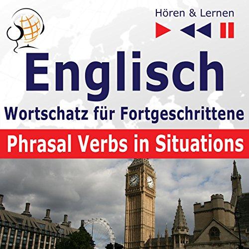 Englisch - Wortschatz für Fortgeschrittene: Phrasal Verbs in Situations - Niveau B2-C1 (Hören & Lernen) Titelbild