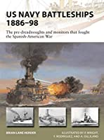 US Navy Battleships 1886-98: The Pre-Dreadnoughts and Monitors That Fought the Spanish-American War (New Vanguard)